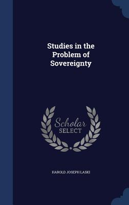Studies in the Problem of Sovereignty - Laski, Harold Joseph