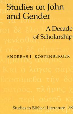 Studies on John and Gender: A Decade of Scholarship - Kostenberger, Andreas J, Dr., PH.D.