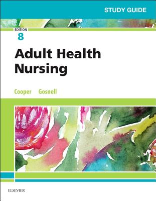 Study Guide for Adult Health Nursing - Cooper, Kim, RN, MSN, and Gosnell, Kelly
