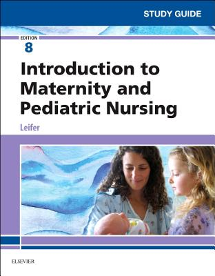 Study Guide for Introduction to Maternity and Pediatric Nursing - Leifer, Gloria, Ma, RN, CNE
