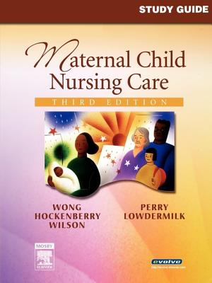 Study Guide for Maternal Child Nursing Care - Wong, Donna L, and Piotrowski, Karen A, and Rentfro, Anne Rath, PhD, Msn, RN, CS