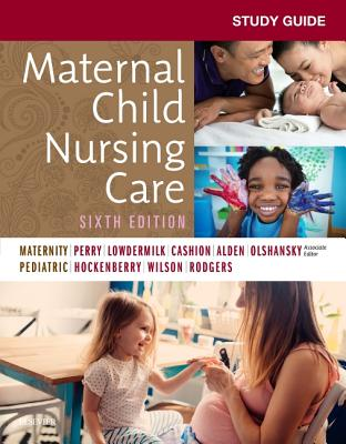 Study Guide for Maternal Child Nursing Care - Perry, Shannon E, RN, PhD, Faan, and Hockenberry, Marilyn J, PhD, Pnp, Faan, and Lowdermilk, Deitra Leonard, Rnc, PhD, Faan