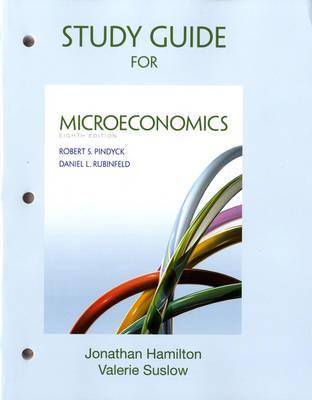 Study Guide for Microeconomics - Pindyck, Robert, and Rubinfeld, Daniel