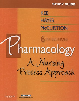 Study Guide for Pharmacology: A Nursing Approach - Kee, Joyce LeFever, and Hayes, Evelyn R., and McCuistion, Linda E.