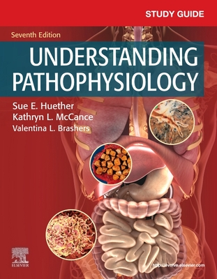 Study Guide for Understanding Pathophysiology - Huether, Sue E, and McCance, Kathryn L, RN, PhD