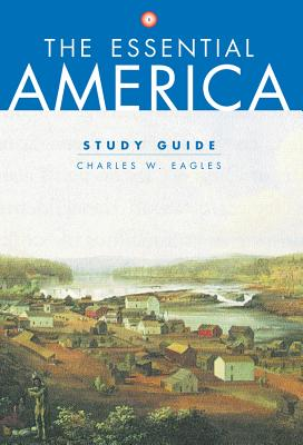 Study Guide: Study Guide Volume 1: For the Essential America - Eagles, Charles W., and Shi, George B.