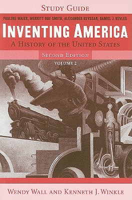 Study Guide: Volume 2: For Inventing America: A History of the United States - Wall, Wendy, and Winkle, Kenneth J.
