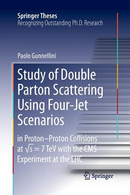 Study of Double Parton Scattering Using Four-Jet Scenarios: In Proton-Proton Collisions at Sqrt S = 7 TeV with the CMS Experiment at the Lhc - Gunnellini, Paolo