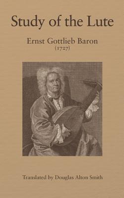 Study of the Lute - Smith, Douglas (Translated by), and Baron, Ernst Gottlieb