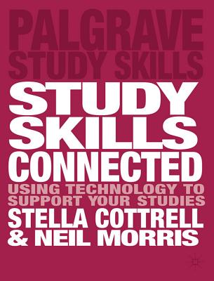Study Skills Connected: Using Technology to Support Your Studies - Cottrell, Stella, and Morris, Neil