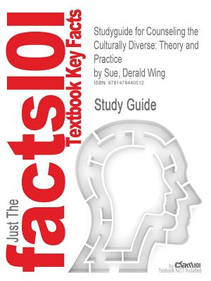 Studyguide for Counseling the Culturally Diverse: Theory and Practice by Sue, Derald Wing, ISBN 9781118022023 - Cram101 Textbook Reviews