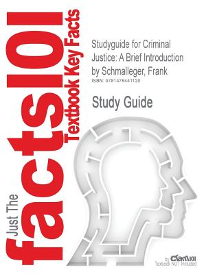 Studyguide for Criminal Justice: A Brief Introduction by Schmalleger, Frank, ISBN 9780137069835 - Cram101 Textbook Reviews