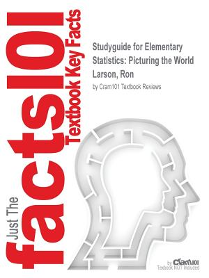 Studyguide for Elementary Statistics: Picturing the World by Larson, Ron, ISBN 9780321922526 - Cram101 Textbook Reviews