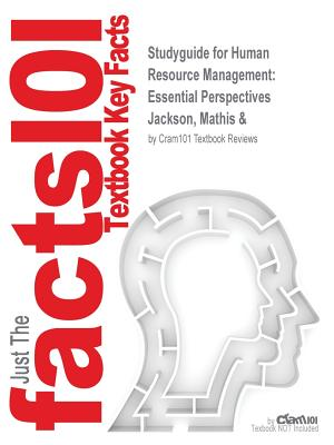 Studyguide for Human Resource Management: Essential Perspectives by Jackson, Mathis &, ISBN 9780324202175 - Mathis & Jackson, and Cram101 Textbook Reviews