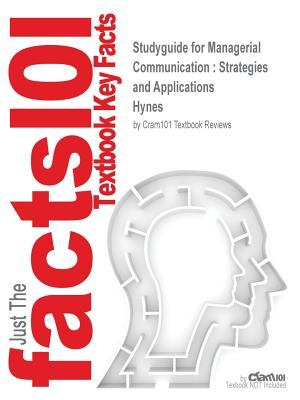 Studyguide for Managerial Communication: Strategies and Applications by Hynes, ISBN 9781483358550 - Cram101 Textbook Reviews