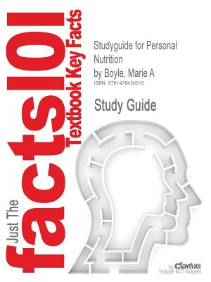 Studyguide for Personal Nutrition by Boyle, Marie A, ISBN 9781111571139 - Boyle, Marie a, and Cram101 Textbook Reviews