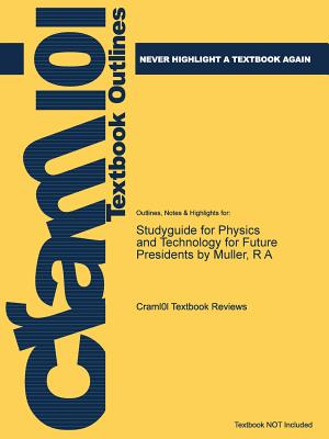 Studyguide for Physics and Technology for Future Presidents by Muller, R a - Cram101 Textbook Reviews