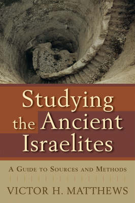 Studying the Ancient Israelites: A Guide to Sources and Methods - Matthews, Victor H