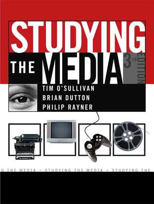 Studying the Media: An Introduction - O'Sullivan, Tim, and Dutton, Brian, and Rayner, Philip