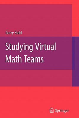 Studying Virtual Math Teams - Stahl, Gerry (Editor)