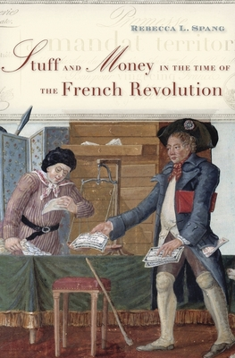 Stuff and Money in the Time of the French Revolution - Spang, Rebecca L