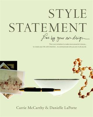 Style Statement: Live by Your Own Design - McCarthy, Carrie, and Laporte, Danielle