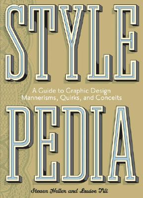 Stylepedia: A Guide to Graphic Design Mannerisms, Quirks, and Conceits - Heller, Steven, and Fili, Louise