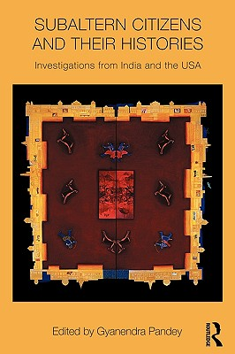 Subaltern Citizens and Their Histories: Investigations from India and the USA - Pandey, Gyanendra (Editor)