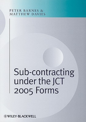 Subcontracting Under the JCT 2005 Forms - Barnes, Peter