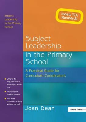 Subject Leadership in the Primary School: A Practical Guide for Curriculum Coordinators - Dean, Joan
