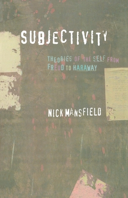 Subjectivity: Theories of the Self from Freud to Haraway - Mansfield, Nick