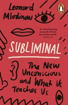 Subliminal: The New Unconscious and What it Teaches Us - Mlodinow, Leonard