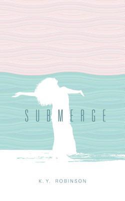 Submerge - Robinson, K.Y.