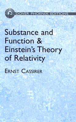 Substance and Function and Einstein's Theory of Relativity - Cassirer, Ernst, and Swabey, William Curtis, PH.D. (Translated by), and Swabey, Marie Collins, PH.D. (Translated by)