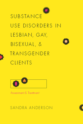 Substance Use Disorders in Lesbian, Gay, Bisexual, and Transgender Clients: Assessment and Treatment - Anderson, Sandra Caughran