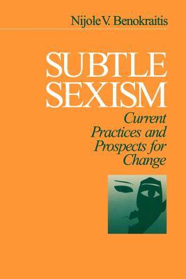 Subtle Sexism: Current Practice and Prospects for Change - Benokraitis, Nijole V, Dr. (Editor)