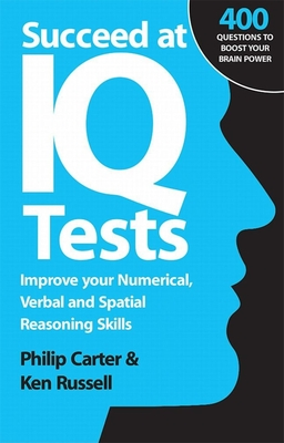 Succeed at IQ Tests: Improve Your Numerical, Verbal and Spatial Reasoning Skills - Carter, Philip, and Russell, Ken