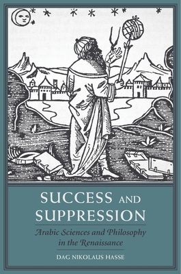 Success and Suppression: Arabic Sciences and Philosophy in the Renaissance - Hasse, Dag Nikolaus