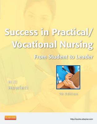 Success in Practical/Vocational Nursing: From Student to Leader - Hill, Signe S, RN, Bsn, Ma, and Howlett, Helen Stephens, RN, Bsn, MS