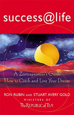 Success @ Life: How to Catch and Live Your Dream: A Zentrepreneur's Guide - Rubin, Ron, and Gold, Stuart Avery