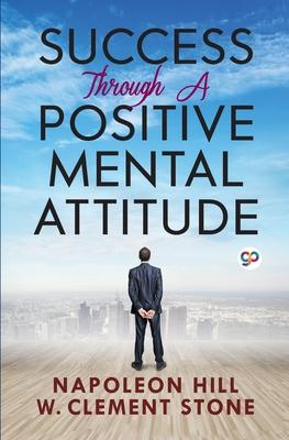 Success Through a Positive Mental Attitude - Hill, Napoleon, and Press, General (Editor)