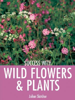 Success with Wild Flowers & Plants - Slatcher, Julian