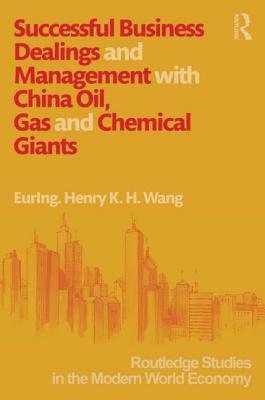 Successful Business Dealings and Management with China Oil, Gas and Chemical Giants - Wang, Henry K. H.
