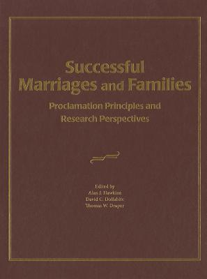 Successful Marriages and Families: Proclamation Principles and Research Perspectives - Hawkins, Alan J, Dr. (Editor), and Dollahite, David C, Dr. (Editor), and Draper, Thomas W, Professor (Editor)