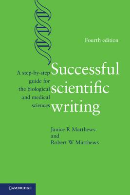 Successful Scientific Writing: A Step-by-Step Guide for the Biological and Medical Sciences - Matthews, Janice R., and Matthews, Robert W.