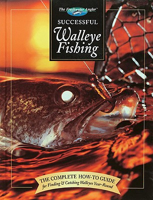 Successful Walleye Fishing: The Complete How-To Guide for Finding & Catching Walleyes Year-Round - Sternberg, Dick