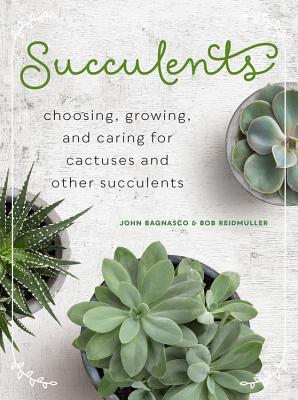 Succulents: Choosing, Growing, and Caring for Cactuses and Other Succulents - Bagnasco, John, and Reidmuller, Bob