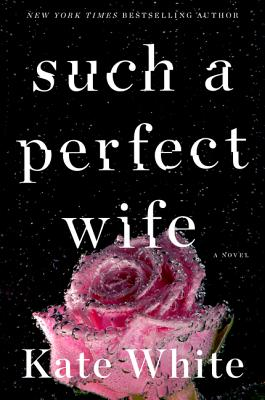 Such a Perfect Wife: A Bailey Weggins Mystery - White, Kate
