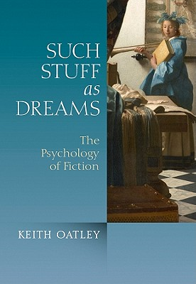 Such Stuff as Dreams: The Psychology of Fiction - Oatley, Keith