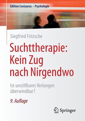 Suchttherapie: Kein Zug Nach Nirgendwo: Ist Unstillbares Verlangen Uberwindbar? - Fritzsche, Siegfried